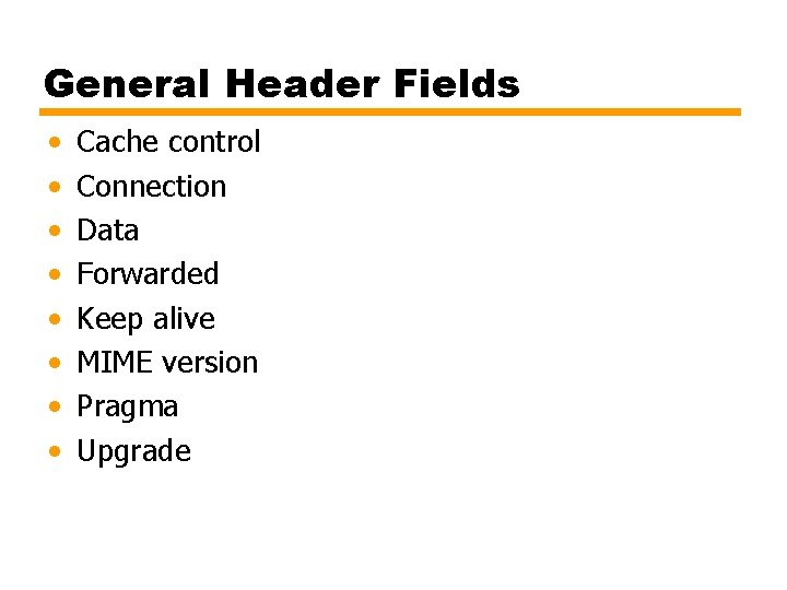 General Header Fields • • Cache control Connection Data Forwarded Keep alive MIME version