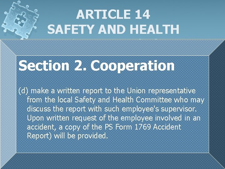 ARTICLE 14 SAFETY AND HEALTH Section 2. Cooperation (d) make a written report to