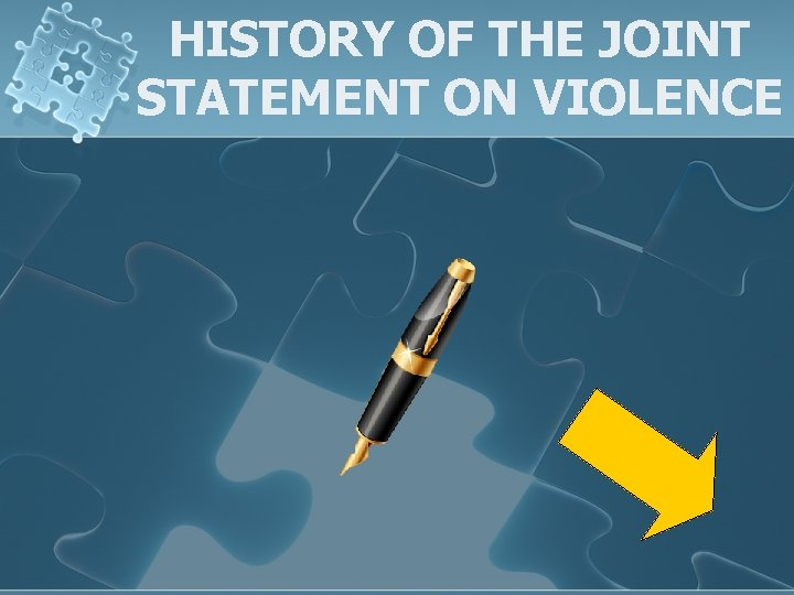 HISTORY OF THE JOINT STATEMENT ON VIOLENCE