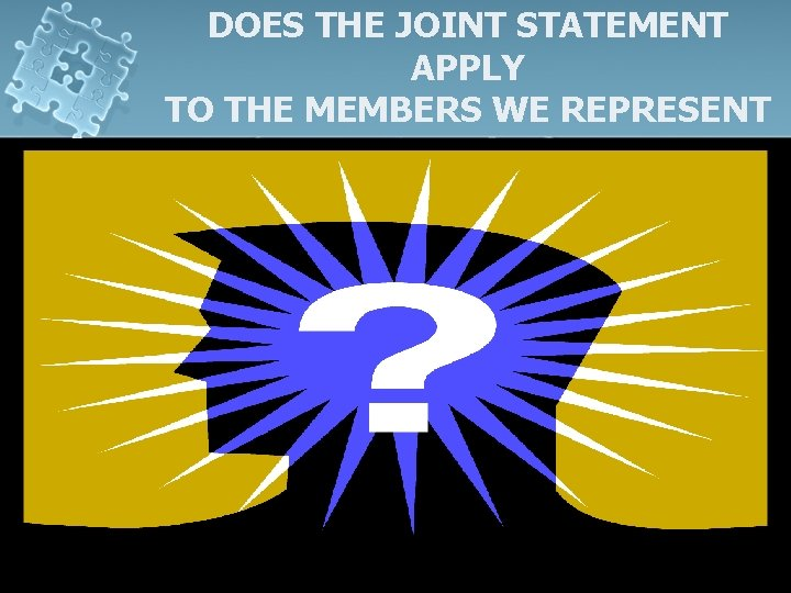 DOES THE JOINT STATEMENT APPLY TO THE MEMBERS WE REPRESENT