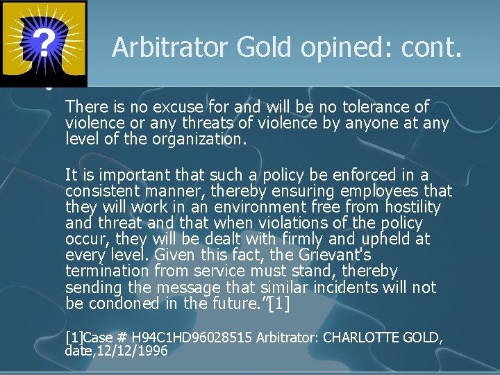 Arbitrator Gold opined: cont. There is no excuse for and will be no tolerance
