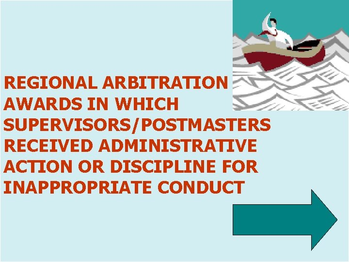 REGIONAL ARBITRATION AWARDS IN WHICH SUPERVISORS/POSTMASTERS RECEIVED ADMINISTRATIVE ACTION OR DISCIPLINE FOR INAPPROPRIATE CONDUCT