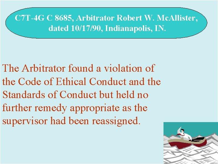 C 7 T-4 G C 8685, Arbitrator Robert W. Mc. Allister, dated 10/17/90, Indianapolis,