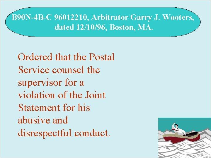 B 90 N-4 B-C 96012210, Arbitrator Garry J. Wooters, dated 12/10/96, Boston, MA. Ordered