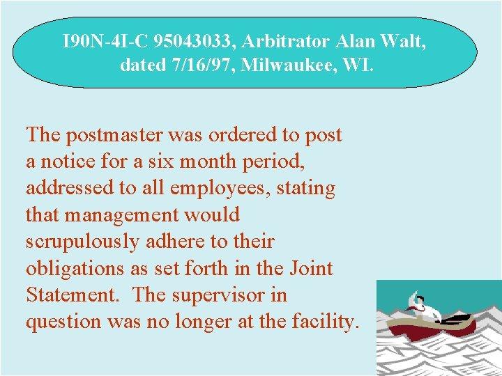I 90 N-4 I-C 95043033, Arbitrator Alan Walt, dated 7/16/97, Milwaukee, WI. The postmaster