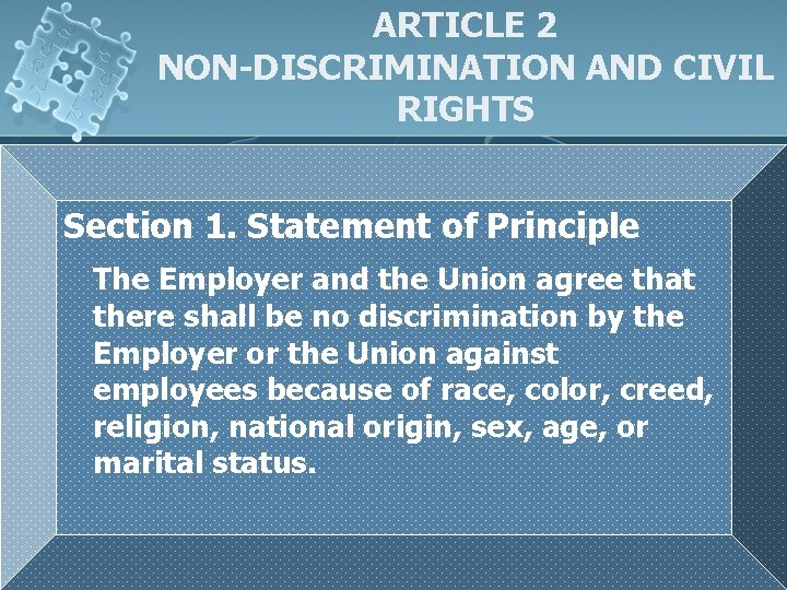 ARTICLE 2 NON-DISCRIMINATION AND CIVIL RIGHTS Section 1. Statement of Principle The Employer and