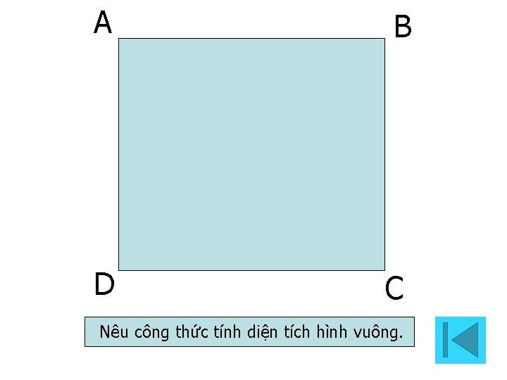 A B D C Nêu công thức tính diện tích hình vuông.