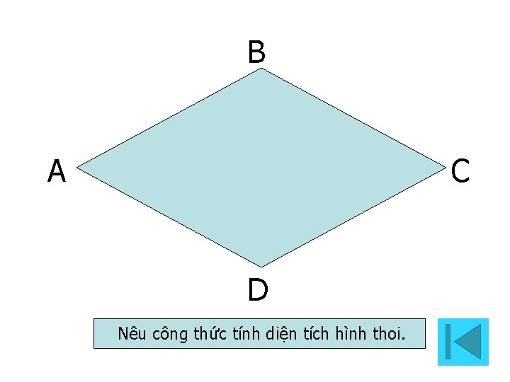 B A C D Nêu công thức tính diện tích hình thoi.