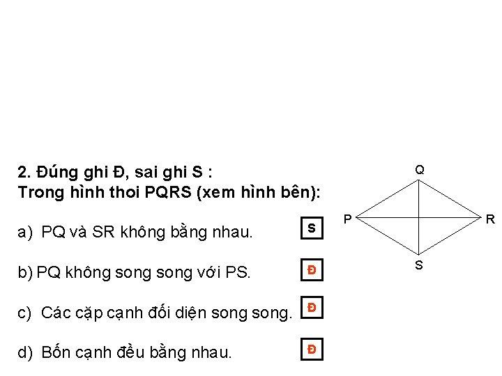 2. Đúng ghi Đ, sai ghi S : Trong hình thoi PQRS (xem hình