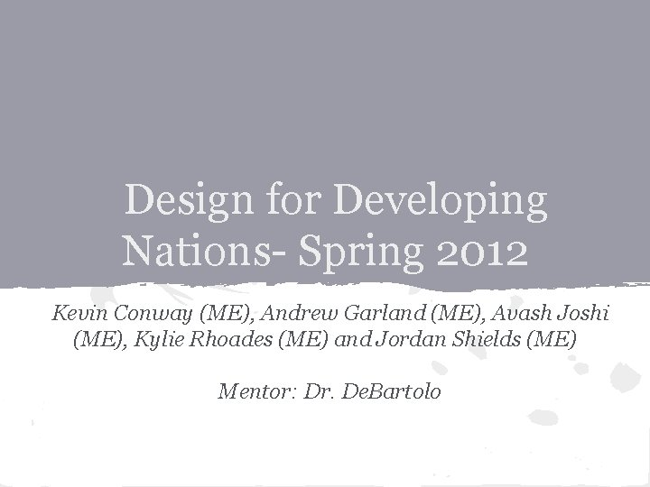 Design for Developing Nations- Spring 2012 Kevin Conway (ME), Andrew Garland (ME), Avash Joshi