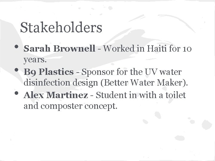 Stakeholders • • • Sarah Brownell - Worked in Haiti for 10 years. B