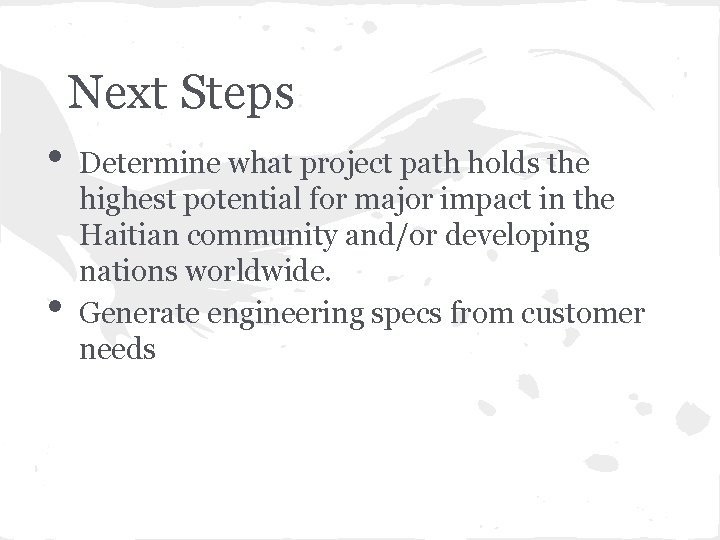Next Steps • • Determine what project path holds the highest potential for major