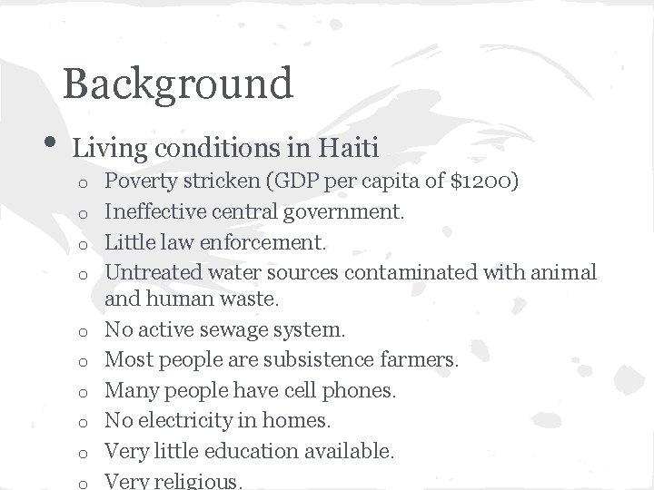 Background • Living conditions in Haiti o o o o o Poverty stricken (GDP