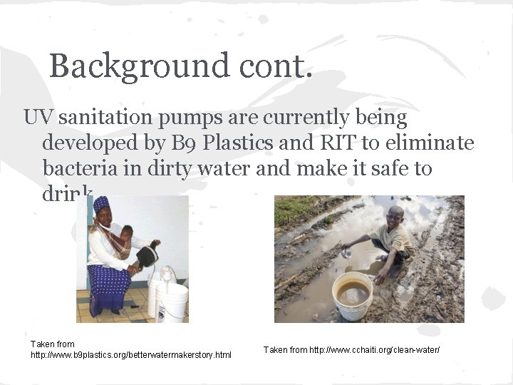 Background cont. UV sanitation pumps are currently being developed by B 9 Plastics and
