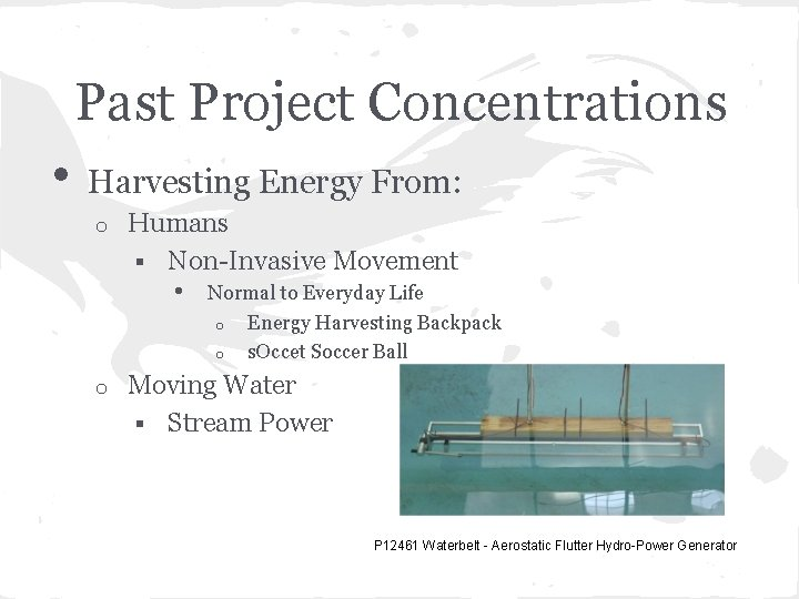 Past Project Concentrations • Harvesting Energy From: o Humans § Non-Invasive Movement • Normal
