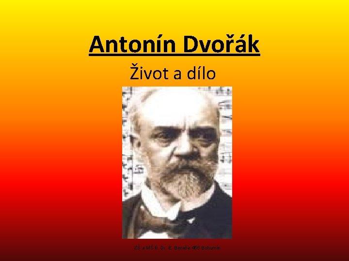 Antonín Dvořák Život a dílo ZŠ a MŠ tř. Dr. E. Beneše 456 Bohumín