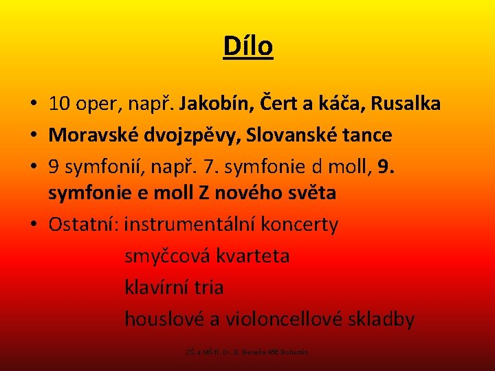 Dílo • 10 oper, např. Jakobín, Čert a káča, Rusalka • Moravské dvojzpěvy, Slovanské