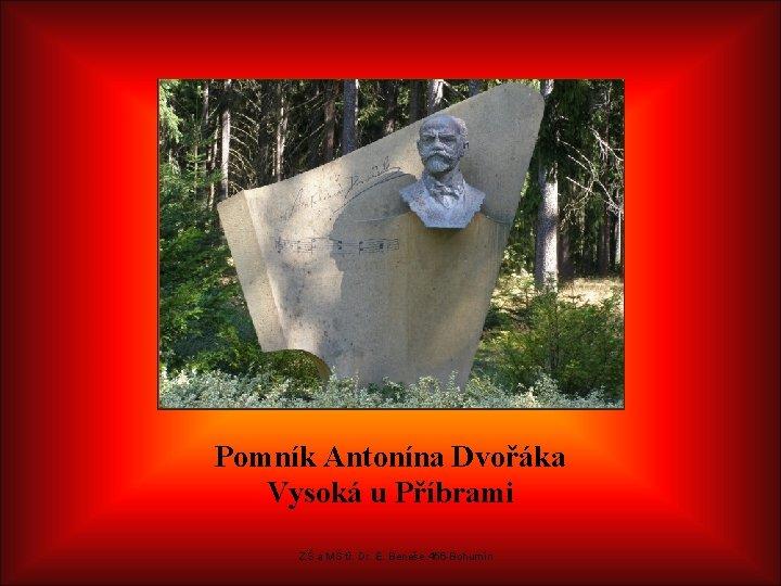 Pomník Antonína Dvořáka Vysoká u Příbrami ZŠ a MŠ tř. Dr. E. Beneše 456
