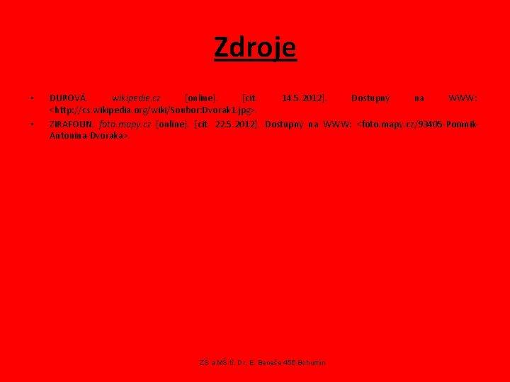 Zdroje • • DUROVÁ. wikipedie. cz [online]. [cit. 14. 5. 2012]. Dostupný na WWW: