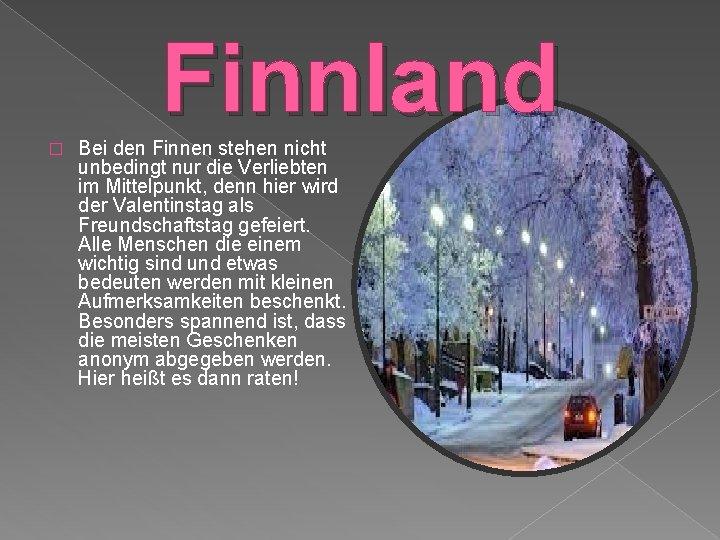 Finnland � Bei den Finnen stehen nicht unbedingt nur die Verliebten im Mittelpunkt, denn
