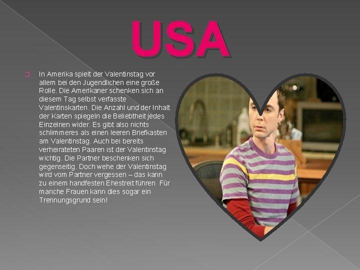 USA � In Amerika spielt der Valentinstag vor allem bei den Jugendlichen eine große