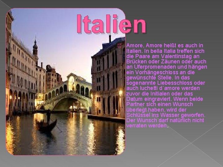 Italien � Amore, Amore heißt es auch in Italien. In bella Italia treffen sich