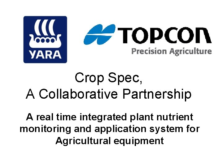 Crop Spec, A Collaborative Partnership A real time integrated plant nutrient monitoring and application