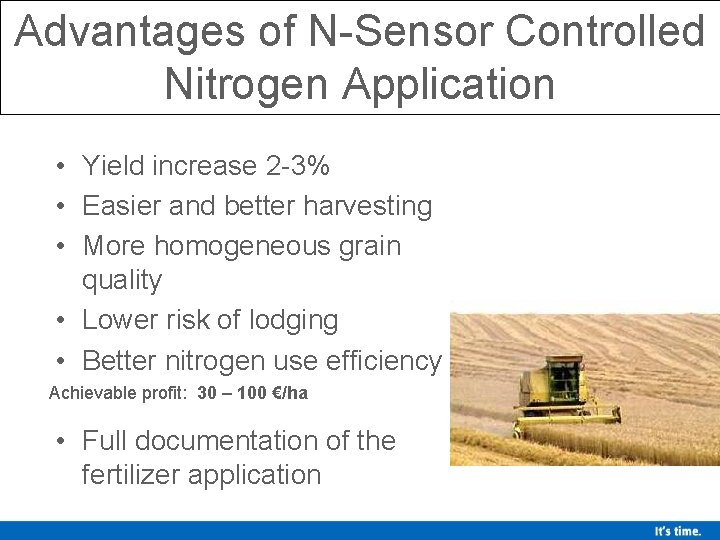 Advantages of N-Sensor Controlled Nitrogen Application • Yield increase 2 -3% • Easier and