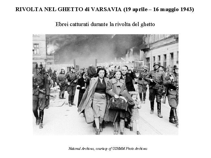 RIVOLTA NEL GHETTO di VARSAVIA (19 aprile – 16 maggio 1943) Ebrei catturati durante