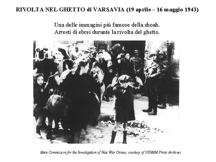 RIVOLTA NEL GHETTO di VARSAVIA (19 aprile – 16 maggio 1943) Una delle immagini