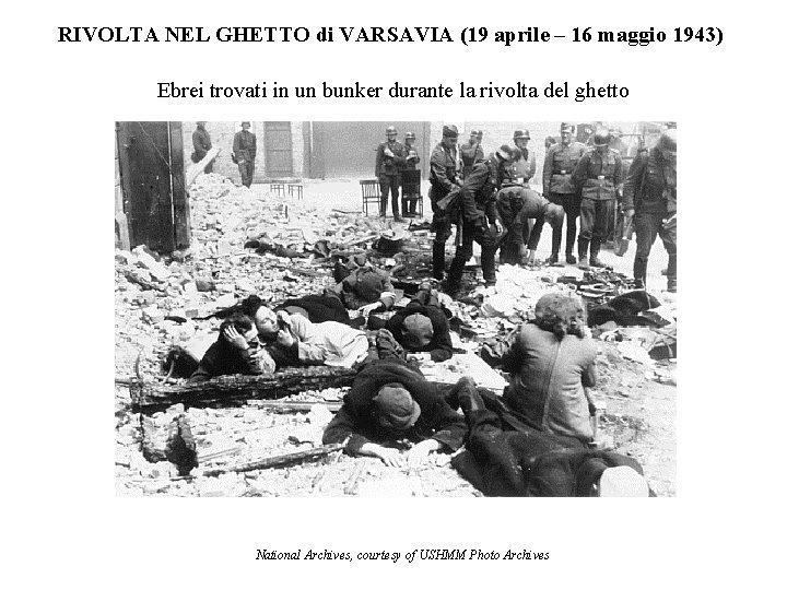 RIVOLTA NEL GHETTO di VARSAVIA (19 aprile – 16 maggio 1943) Ebrei trovati in