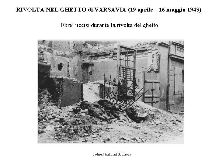 RIVOLTA NEL GHETTO di VARSAVIA (19 aprile – 16 maggio 1943) Ebrei uccisi durante