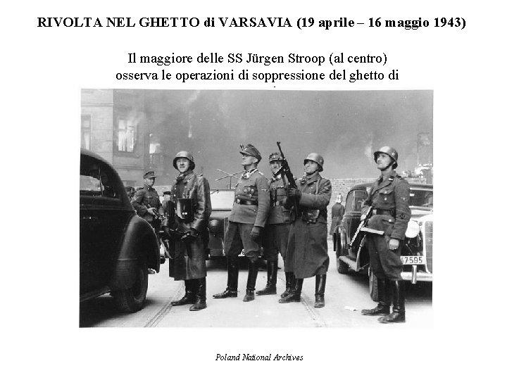 RIVOLTA NEL GHETTO di VARSAVIA (19 aprile – 16 maggio 1943) Il maggiore delle