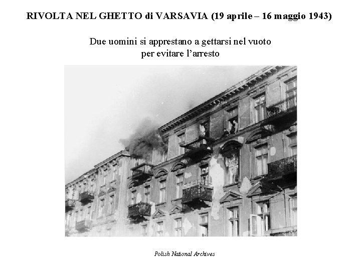 RIVOLTA NEL GHETTO di VARSAVIA (19 aprile – 16 maggio 1943) Due uomini si