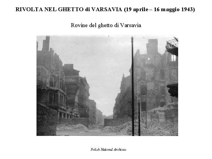 RIVOLTA NEL GHETTO di VARSAVIA (19 aprile – 16 maggio 1943) Rovine del ghetto