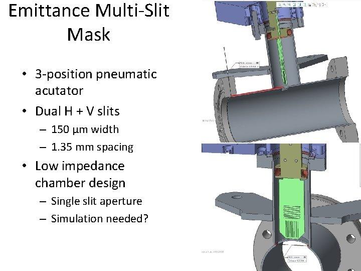 Emittance Multi-Slit Mask • 3 -position pneumatic acutator • Dual H + V slits