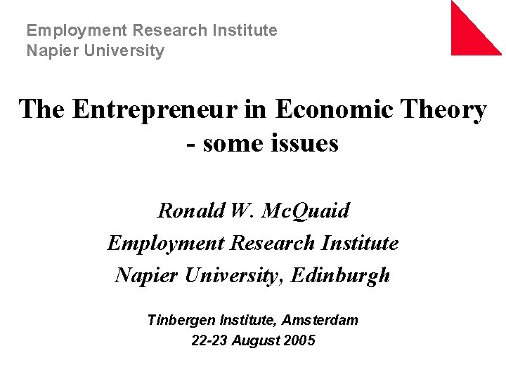 Employment Research Institute Napier University The Entrepreneur in Economic Theory - some issues Ronald