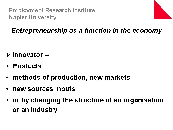 Employment Research Institute Napier University Entrepreneurship as a function in the economy Ø Innovator
