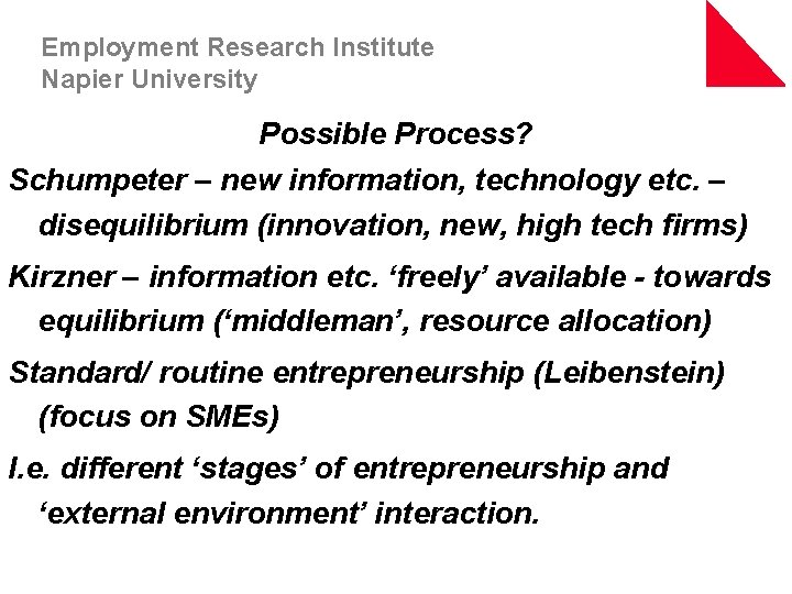Employment Research Institute Napier University Possible Process? Schumpeter – new information, technology etc. –