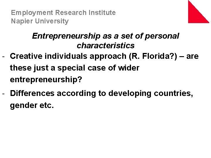 Employment Research Institute Napier University Entrepreneurship as a set of personal characteristics - Creative