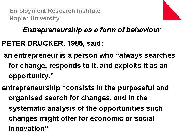 Employment Research Institute Napier University Entrepreneurship as a form of behaviour PETER DRUCKER, 1985,