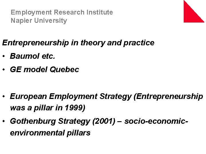 Employment Research Institute Napier University Entrepreneurship in theory and practice • Baumol etc. •