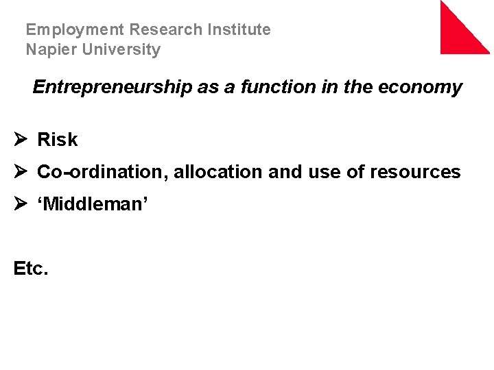 Employment Research Institute Napier University Entrepreneurship as a function in the economy Ø Risk