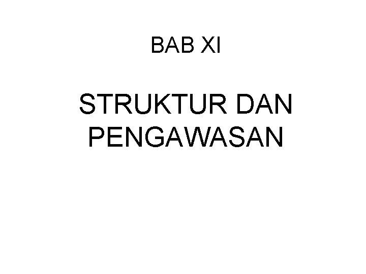 BAB XI STRUKTUR DAN PENGAWASAN