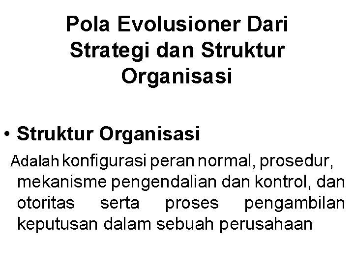 Pola Evolusioner Dari Strategi dan Struktur Organisasi • Struktur Organisasi Adalah konfigurasi peran normal,