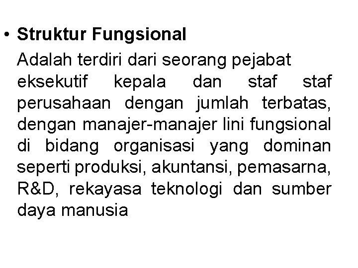 • Struktur Fungsional Adalah terdiri dari seorang pejabat eksekutif kepala dan staf perusahaan