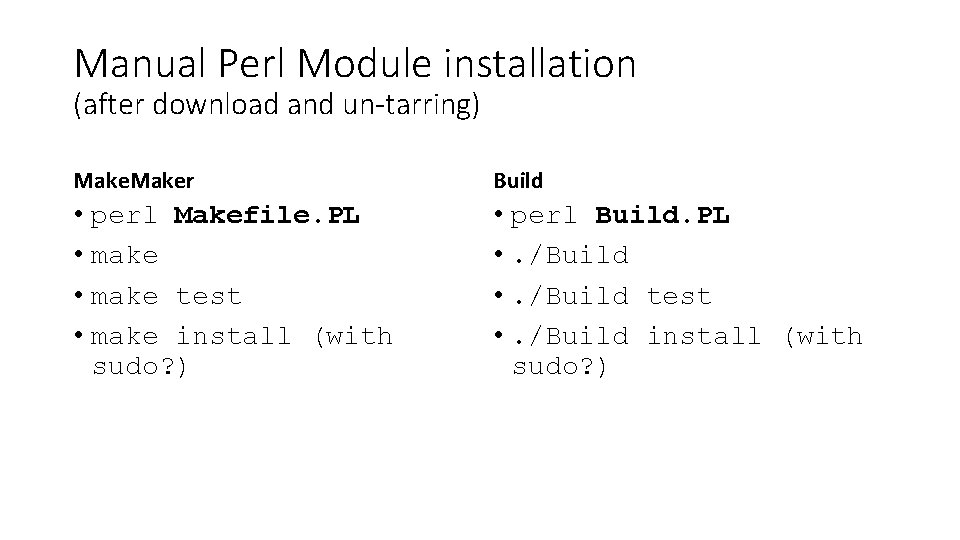 Manual Perl Module installation (after download and un-tarring) Maker Build • perl Makefile. PL
