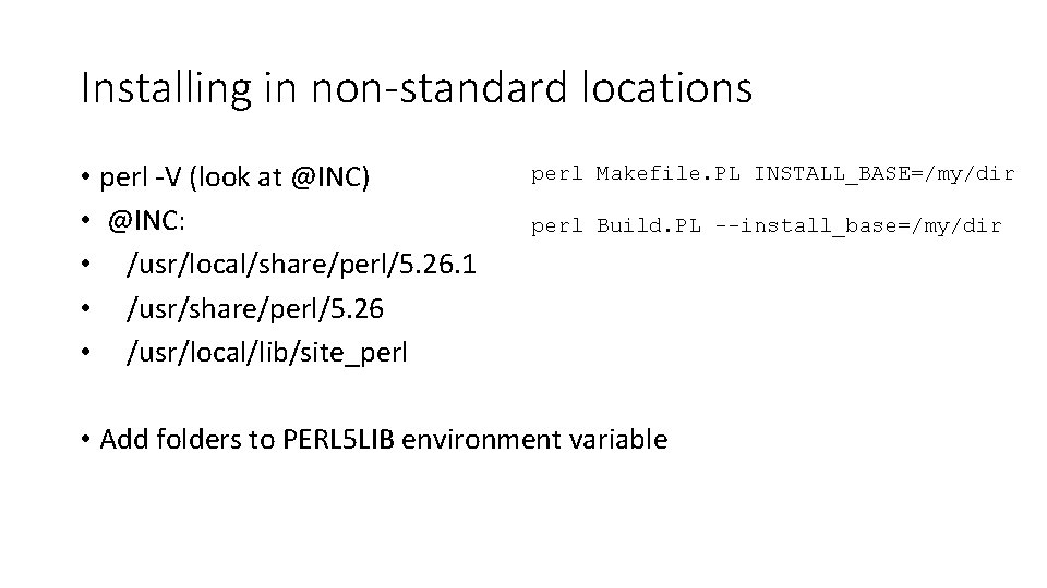Installing in non-standard locations • perl -V (look at @INC) • @INC: • /usr/local/share/perl/5.