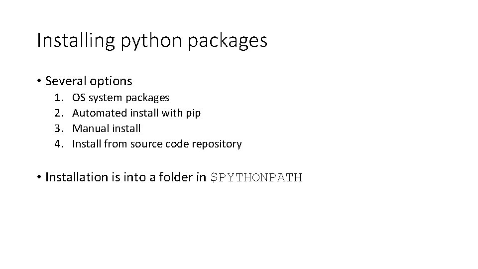Installing python packages • Several options 1. 2. 3. 4. OS system packages Automated