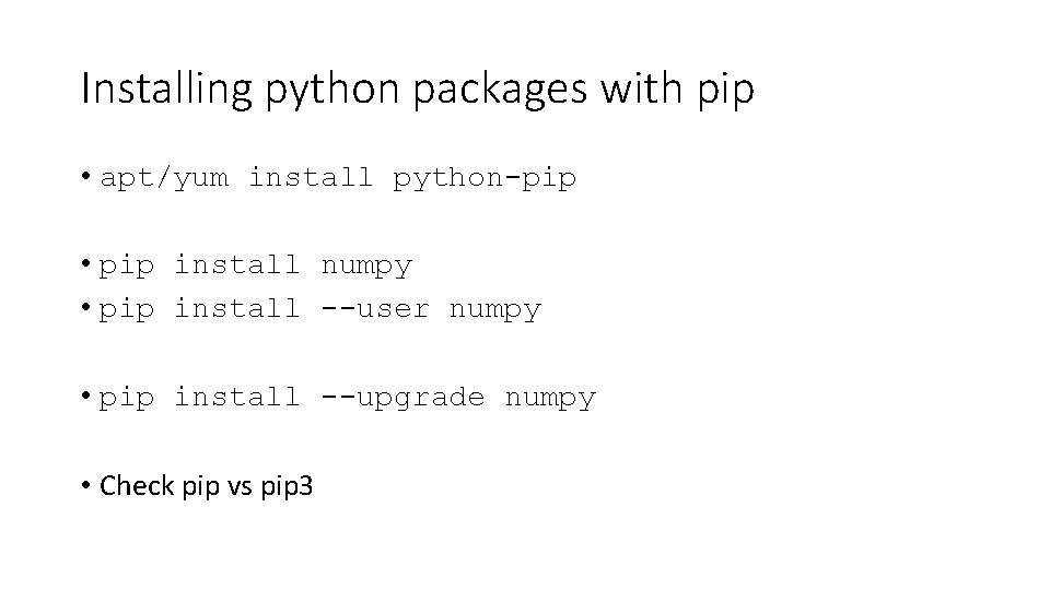 Installing python packages with pip • apt/yum install python-pip • pip install numpy •
